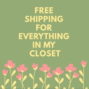 Free shipping for everything in my closet.